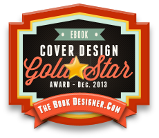 "Gold Star, e-Book Cover Design Awards, December 2013 - ""Another great cover from an author who really understands graphics, and has a playful side, too."""