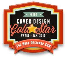 "Gold Star, e-Book Cover Design Awards, January 2013 - ""The essence of a great cover design is when all the elements fuse together into a whole that seems inevitable, and which perfectly expresses the content and the author's approach. This cover does all that."""
